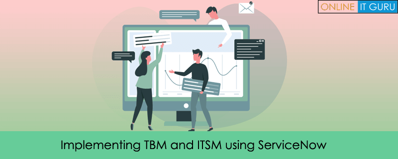 Implementing TBM and ITSM using ServiceNow